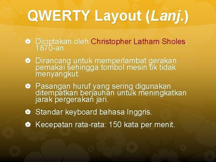 QWERTY Layout (Lanj. ) Diciptakan oleh Christopher Latham Sholes, 1870 -an. Dirancang untuk memperlambat
