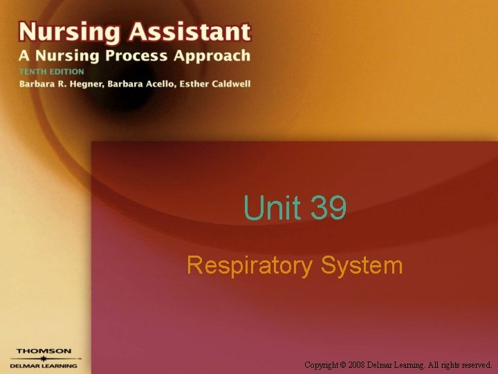 Unit 39 Respiratory System Copyright © 2008 Delmar Learning. All rights reserved.