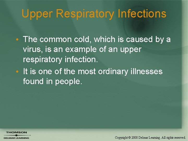 Upper Respiratory Infections • The common cold, which is caused by a virus, is