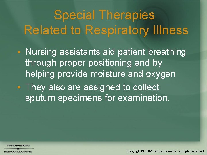 Special Therapies Related to Respiratory Illness • Nursing assistants aid patient breathing through proper