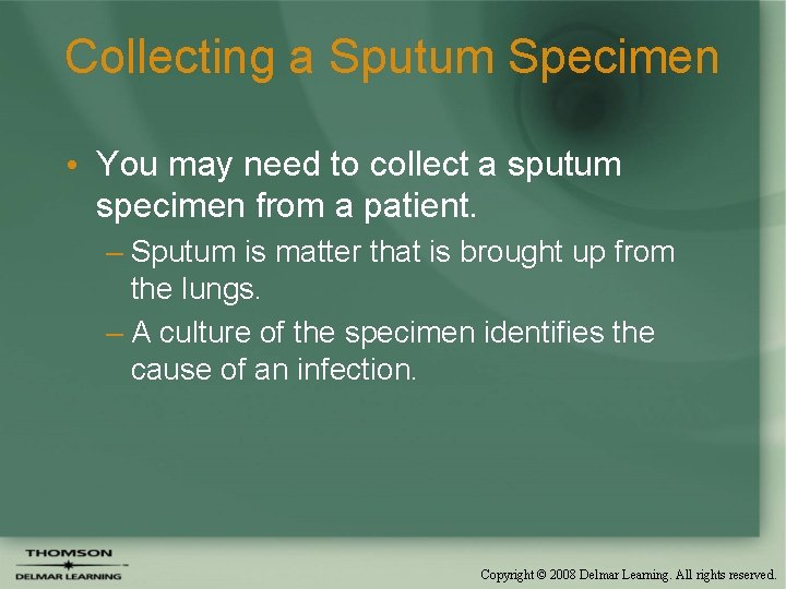 Collecting a Sputum Specimen • You may need to collect a sputum specimen from