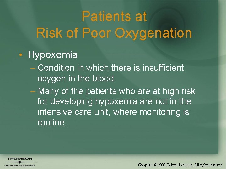 Patients at Risk of Poor Oxygenation • Hypoxemia – Condition in which there is