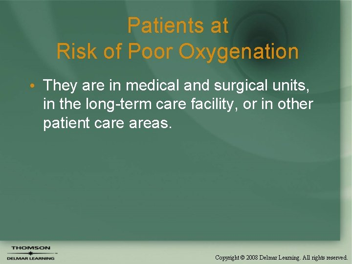 Patients at Risk of Poor Oxygenation • They are in medical and surgical units,