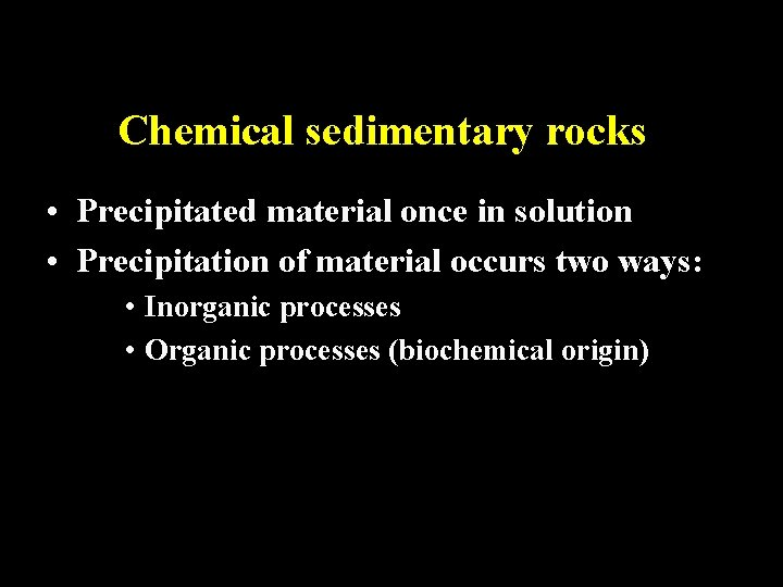 Chemical sedimentary rocks • Precipitated material once in solution • Precipitation of material occurs