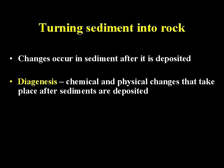 Turning sediment into rock • Changes occur in sediment after it is deposited •