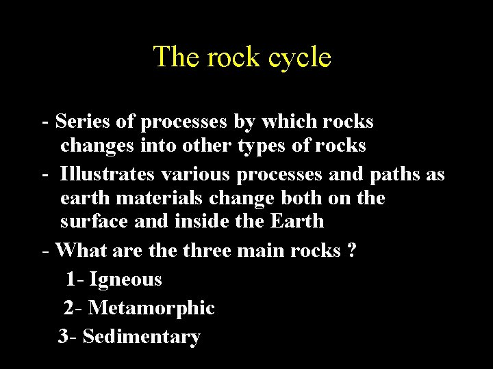 The rock cycle - Series of processes by which rocks changes into other types