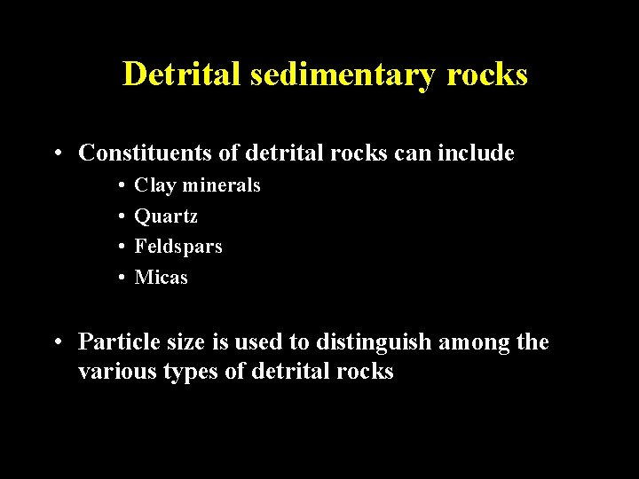 Detrital sedimentary rocks • Constituents of detrital rocks can include • • Clay minerals