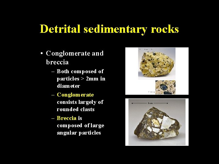 Detrital sedimentary rocks • Conglomerate and breccia – Both composed of particles > 2