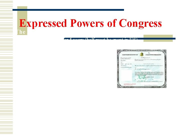 Expressed Powers of Congress The Basic Process: Must live in the US for 5