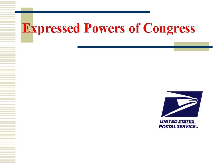 """Expressed Powers of Congress """"Congress has the power to establish Post Offices and post"""