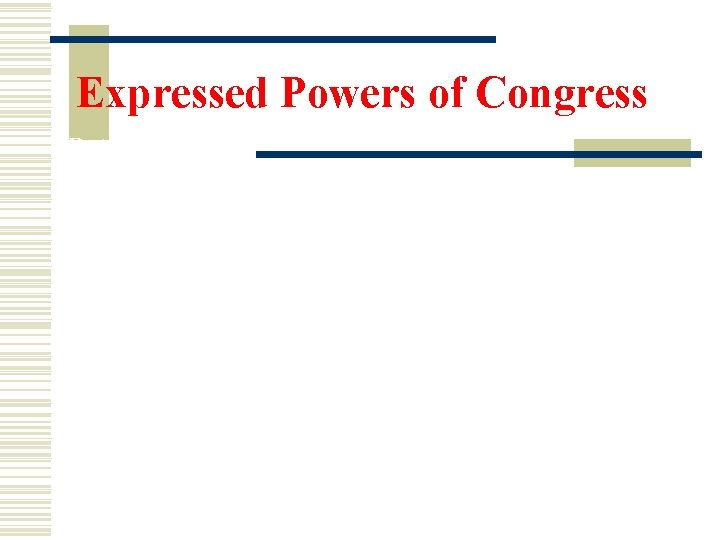 Expressed Powers of Congress Patent. Exclusive right to a person to manufacture, use, or