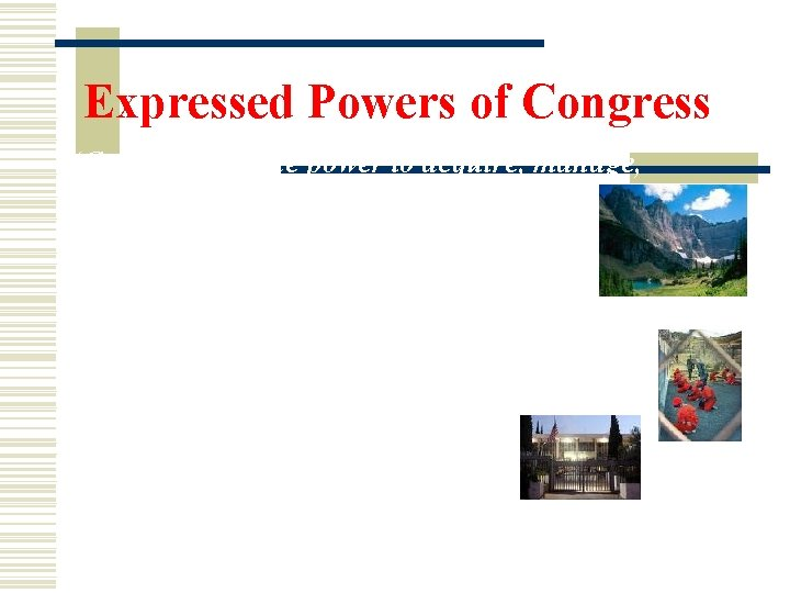 """Expressed Powers of Congress """"Congress has the power to acquire, manage, and dispose of"""