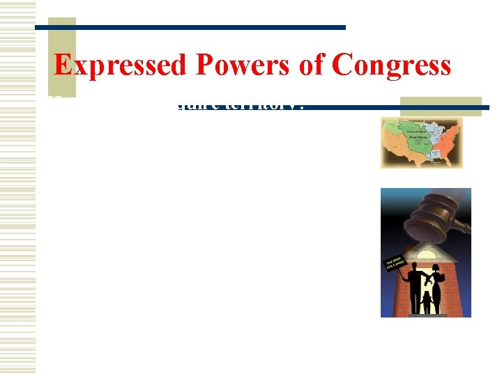 Expressed Powers of Congress How do they acquire territory? Purchase or gift: Louisiana Purchase