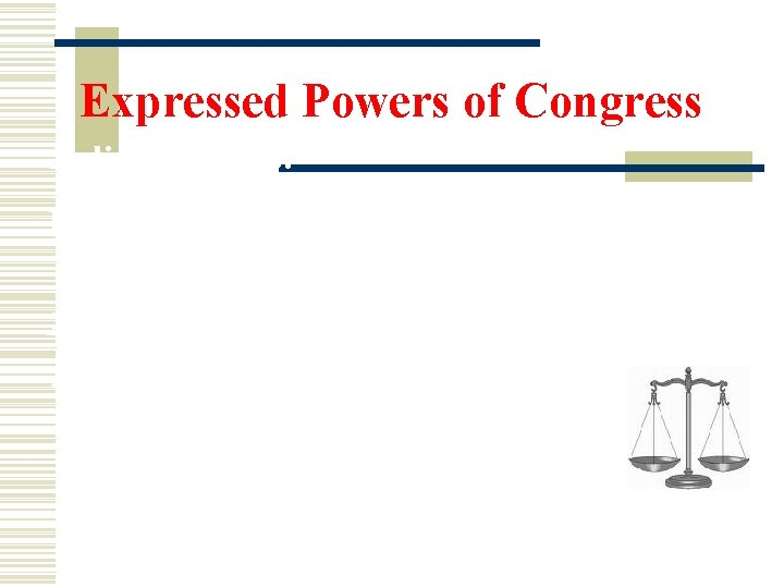 Expressed Powers of Congress Judicial Powers: 1) Create all courts below the Supreme Court