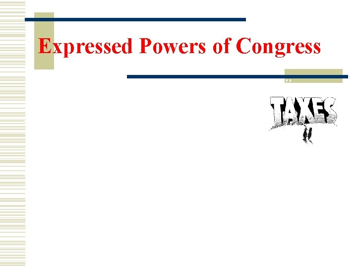 """Expressed Powers of Congress """"Congress shall have the power to tax…"""" What does it"""