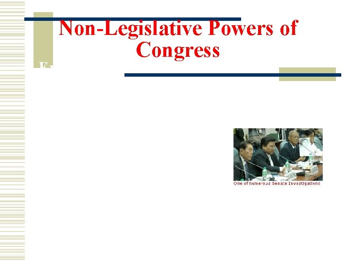 Non-Legislative Powers of Congress 4. Executive Powers of the Senate- a. Approve Presidential appointmentsmajority