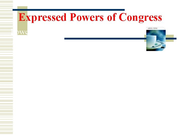 Expressed Powers of Congress Power to tax (con't) Types of taxes 1. Tariffs- taxes