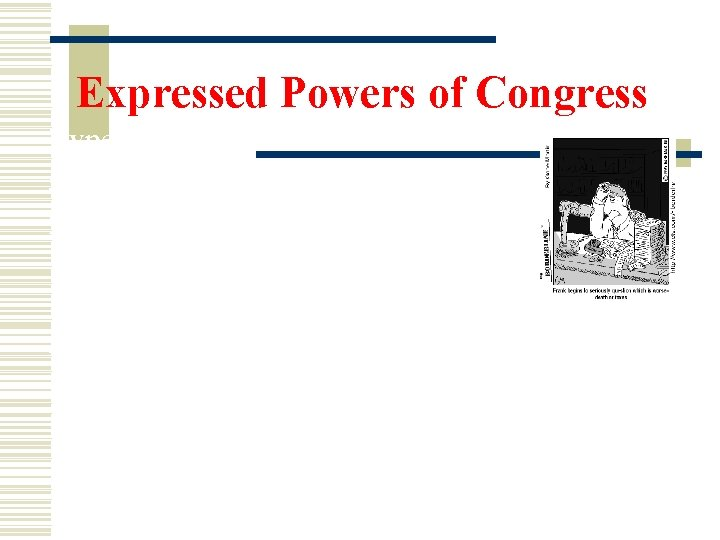 Expressed Powers of Congress Types of taxes (con't) 2. Direct Taxes- paid by the