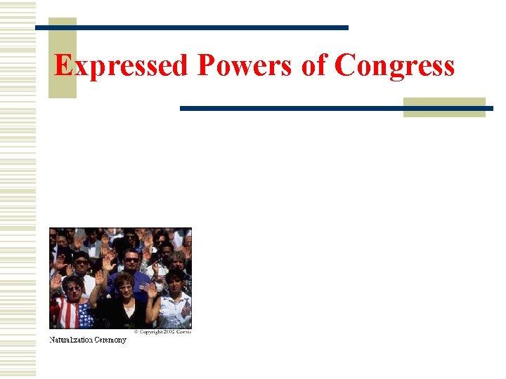 "Expressed Powers of Congress ""Congress will establish a uniform Rule of Naturalization…"" Naturalization: Process"