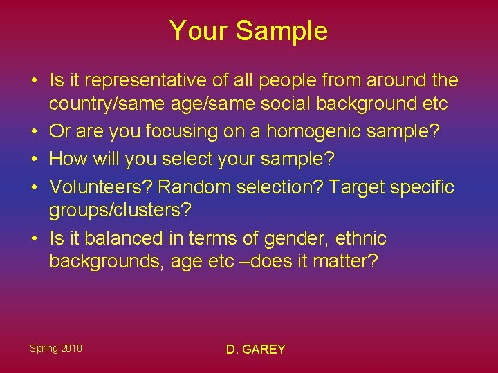 Your Sample • Is it representative of all people from around the country/same age/same
