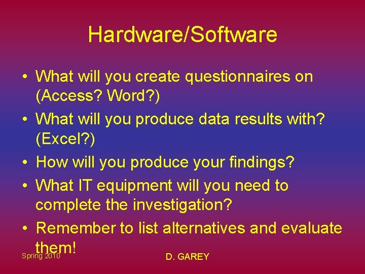 Hardware/Software • What will you create questionnaires on (Access? Word? ) • What will