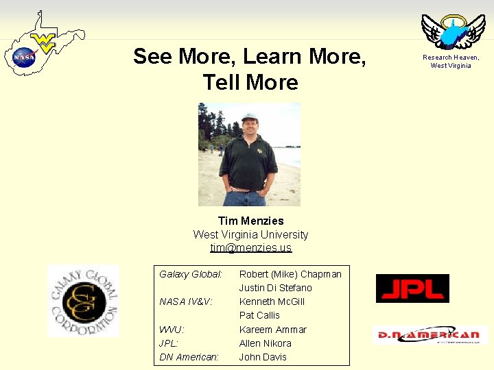 See More, Learn More, Tell More Tim Menzies West Virginia University tim@menzies. us Galaxy