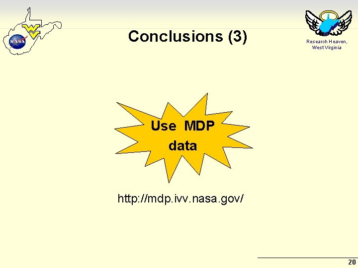 Conclusions (3) Research Heaven, West Virginia Use MDP data http: //mdp. ivv. nasa. gov/