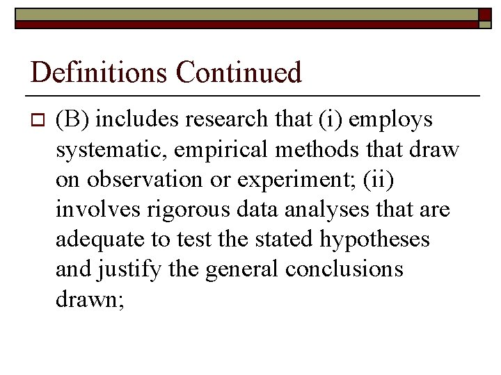 Definitions Continued o (B) includes research that (i) employs systematic, empirical methods that draw