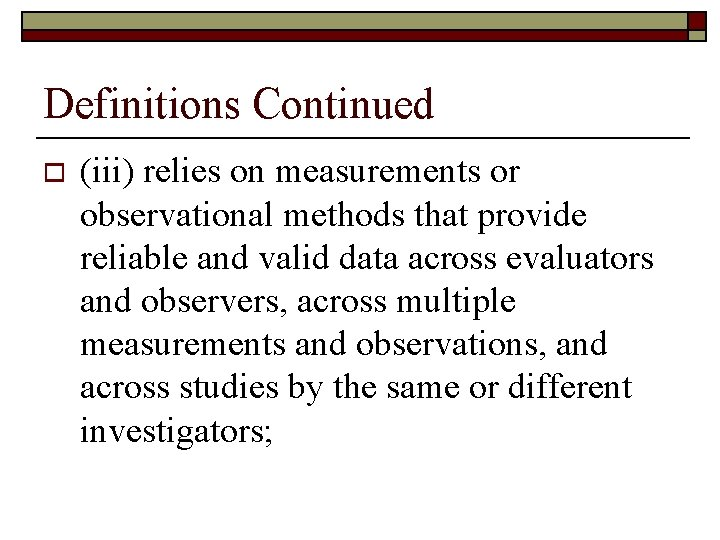 Definitions Continued o (iii) relies on measurements or observational methods that provide reliable and