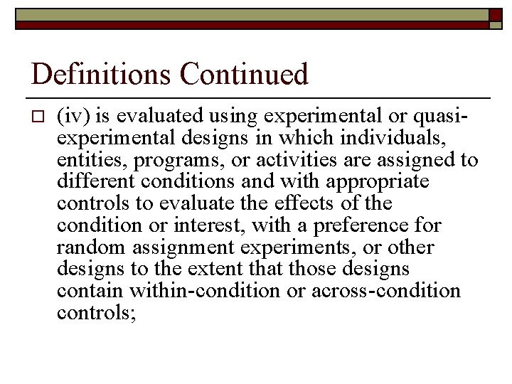 Definitions Continued o (iv) is evaluated using experimental or quasiexperimental designs in which individuals,