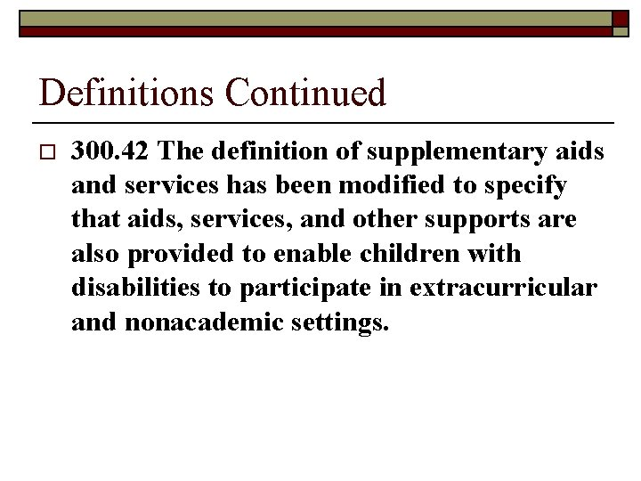 Definitions Continued o 300. 42 The definition of supplementary aids and services has been