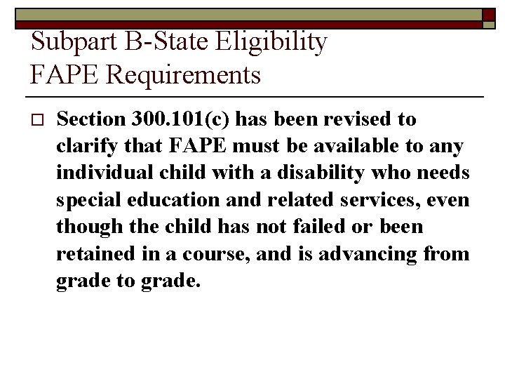 Subpart B-State Eligibility FAPE Requirements o Section 300. 101(c) has been revised to clarify