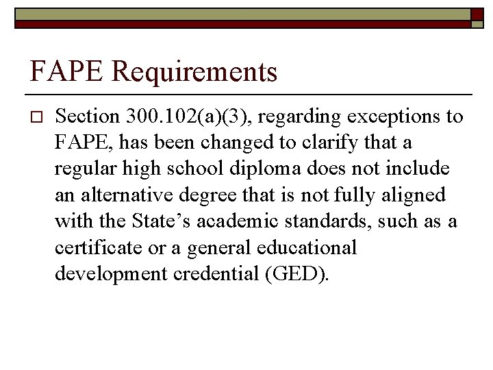 FAPE Requirements o Section 300. 102(a)(3), regarding exceptions to FAPE, has been changed to