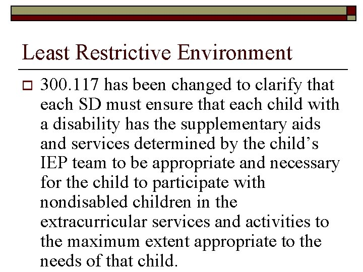 Least Restrictive Environment o 300. 117 has been changed to clarify that each SD