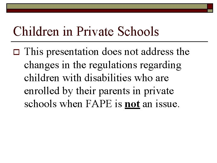 Children in Private Schools o This presentation does not address the changes in the