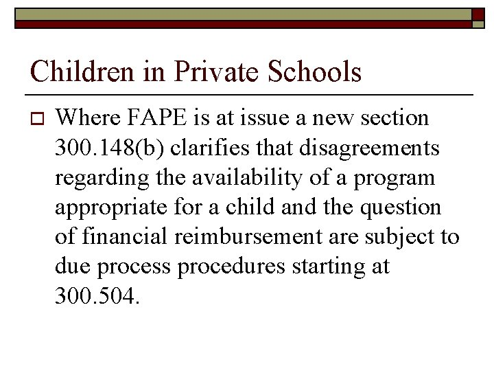 Children in Private Schools o Where FAPE is at issue a new section 300.