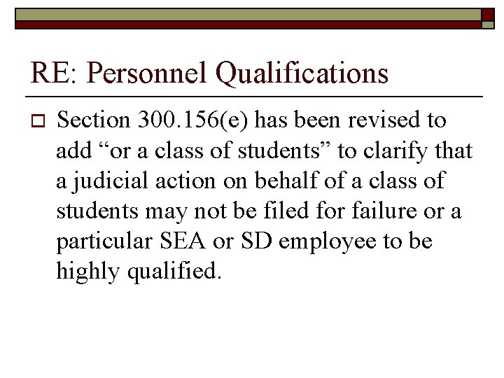 """RE: Personnel Qualifications o Section 300. 156(e) has been revised to add """"or a"""