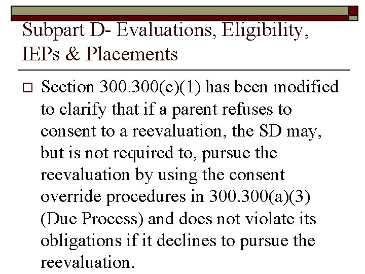 Subpart D- Evaluations, Eligibility, IEPs & Placements o Section 300(c)(1) has been modified to