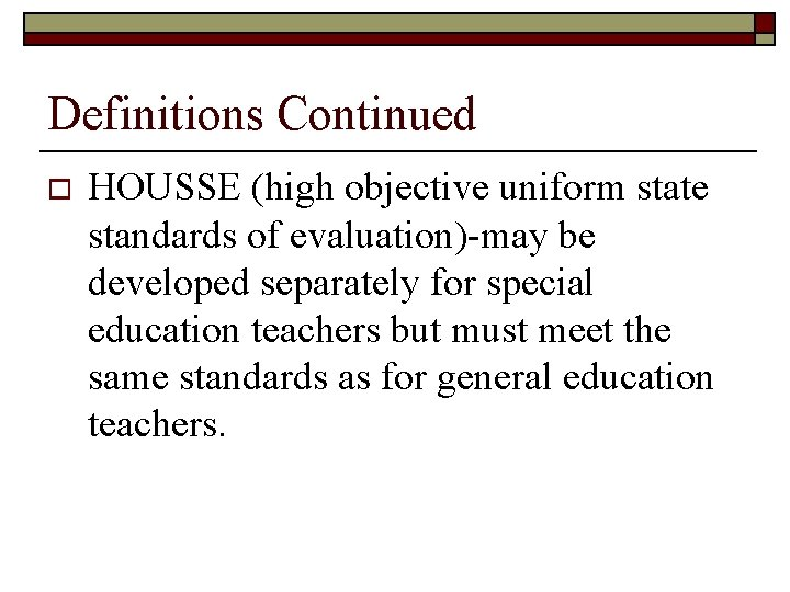 Definitions Continued o HOUSSE (high objective uniform state standards of evaluation)-may be developed separately