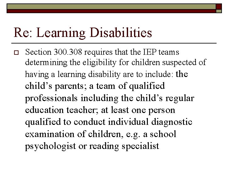 Re: Learning Disabilities o Section 300. 308 requires that the IEP teams determining the