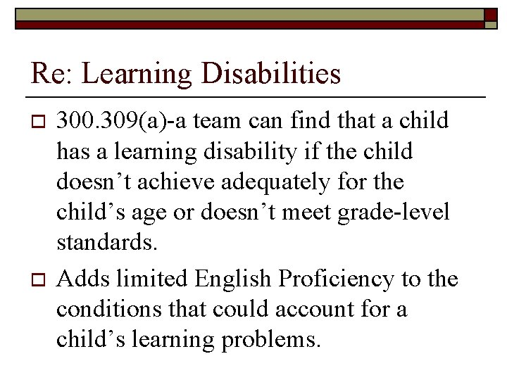 Re: Learning Disabilities o o 300. 309(a)-a team can find that a child has