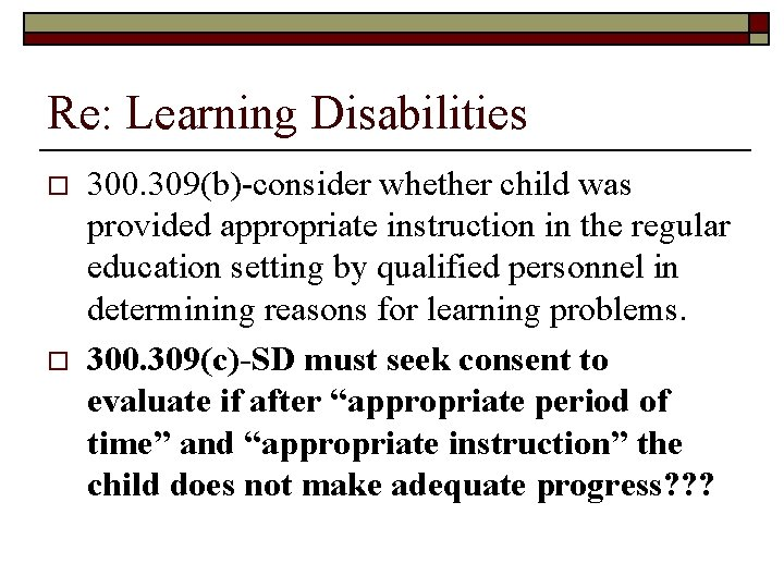 Re: Learning Disabilities o o 300. 309(b)-consider whether child was provided appropriate instruction in