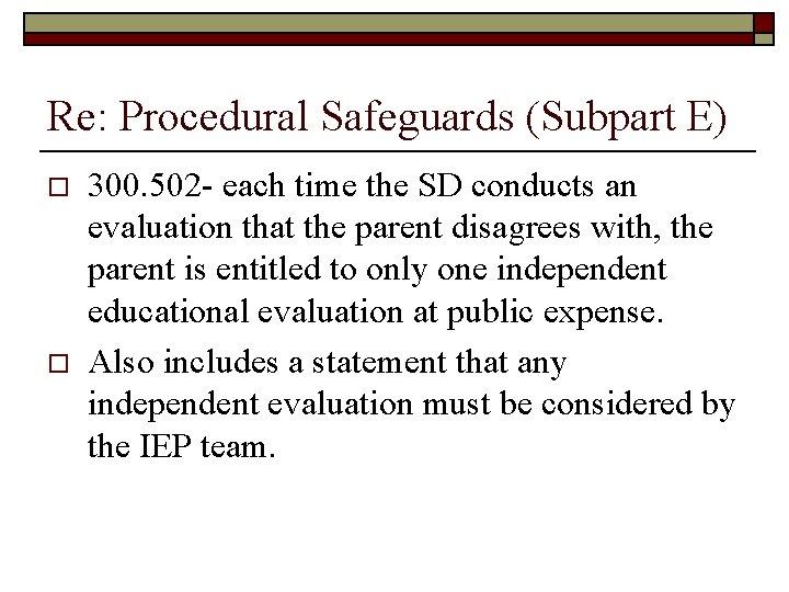Re: Procedural Safeguards (Subpart E) o o 300. 502 - each time the SD