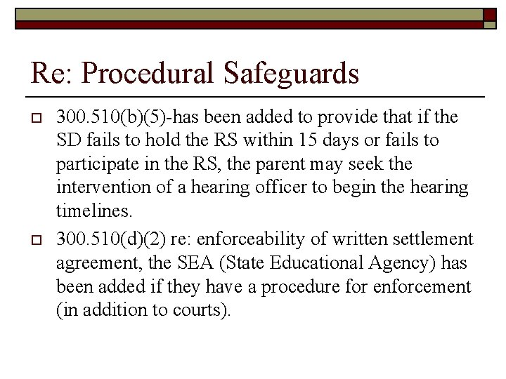 Re: Procedural Safeguards o o 300. 510(b)(5)-has been added to provide that if the