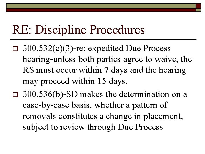 RE: Discipline Procedures o o 300. 532(c)(3)-re: expedited Due Process hearing-unless both parties agree