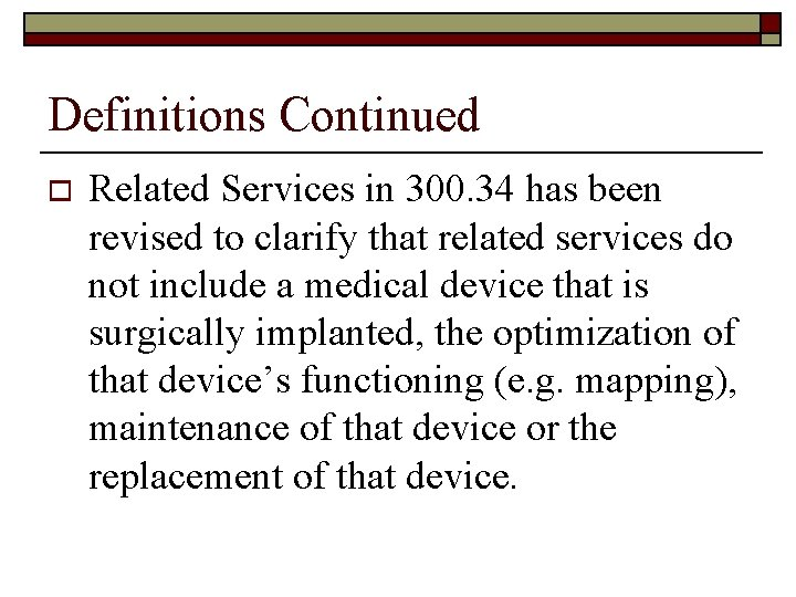 Definitions Continued o Related Services in 300. 34 has been revised to clarify that