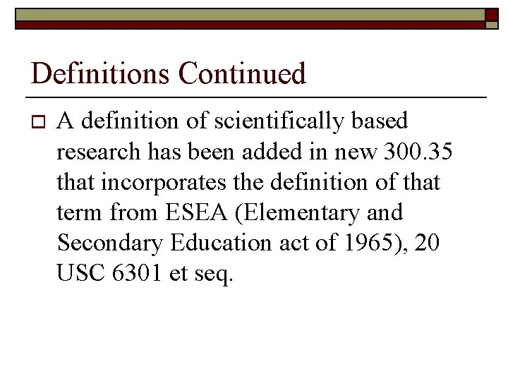 Definitions Continued o A definition of scientifically based research has been added in new