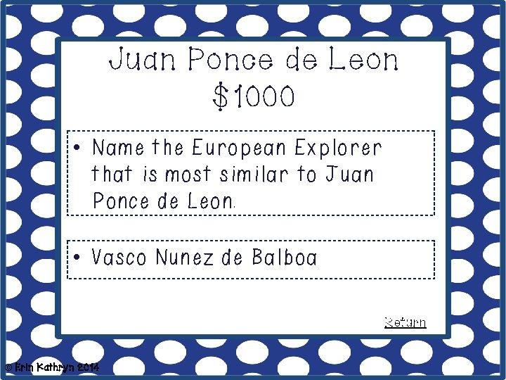 Juan Ponce de Leon $1000 • Name the European Explorer that is most similar