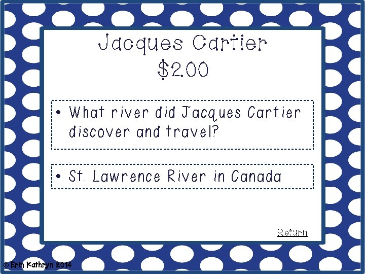 Jacques Cartier $200 • What river did Jacques Cartier discover and travel? • St.