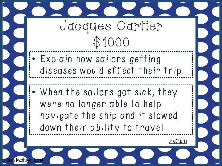 Jacques Cartier $1000 • Explain how sailors getting diseases would effect their trip. •